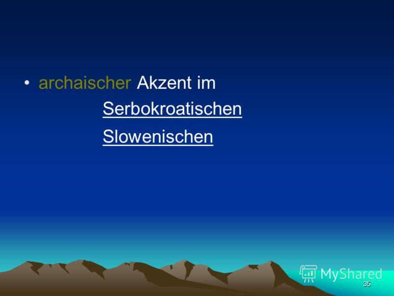 34 Akzent auf der ersten Silbe (bei Neueinführung von Längen und Kürzen der Vokale) im Tschechischen