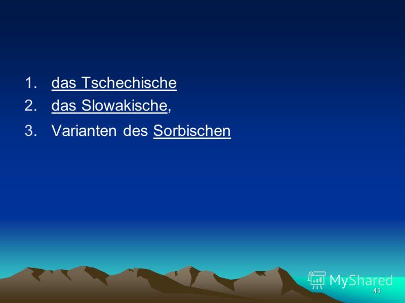 40 Westslavisch 1.Lechisch genannte Gruppe: –das Polnische –das Sorbische –ausgestorbene Elbslawische ( Polabische), Ost-seeslawische (Pomoranische; slav. po ´an`, more ´Meer` = ´Küstenanwohner`), Slowinzische –das Kaschubische