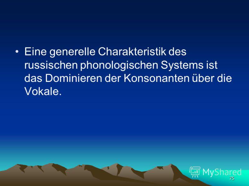 74 Die Russische Grammatik 1980 unterscheidet 5 starke Vokalphoneme und 37 starke Konsonanzphoneme (Шведова 1980).