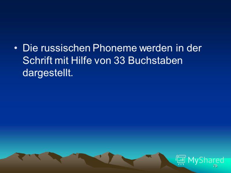 78 Im Hinblick auf die Zahl der Konsonanten steht die russische Sprache einigen Sprachen, zum Beispiel der Zigeunersprache (42 Phoneme) und dem Abchasischen (68) nach.