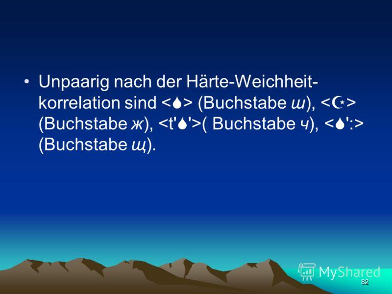 81 Die Weichheit der Konsonanten bezeichnen die Buchstaben ь, е, и, я, ю, ё: конь [kon'] Pferd, мел [m'el] Kreide, пила [p'ilá] Säge, мясо [m'as ] Fleisch, люк [l'uk] Luke.