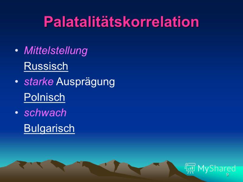 8 Phonetische Varianten besonders im Russischen sehr zahlreich (Reduktion in unbetonter Silbe) durch Tonhöhe und Länge können die Vokale im Serbokroatischen vierfach variiert werden