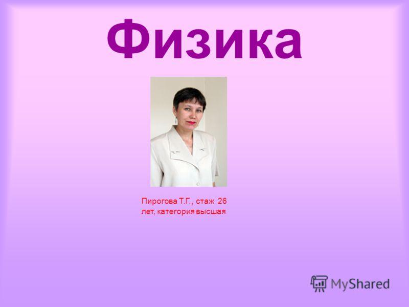 Физика Пирогова Т.Г., стаж 26 лет, категория высшая