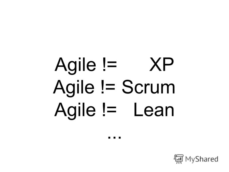 Agile != XP Agile != Scrum Agile != Lean...