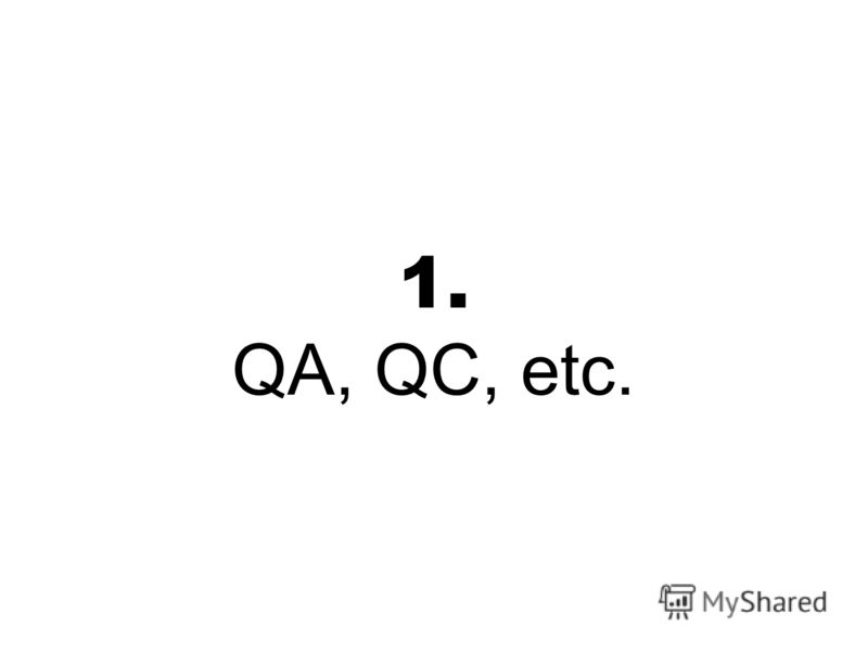1. QA, QC, etc.