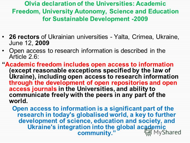 Olvia declaration of the Universities: Academic Freedom, University Autonomy, Science and Education for Sustainable Development -2009 26 rectors of Ukrainian universities - Yalta, Crimea, Ukraine, June 12, 2009 Open access to research information is