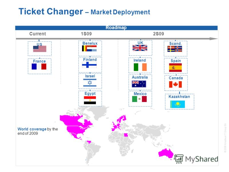 © 2008 Amadeus IT Group SA 16 Ticket Changer – Market Deployment New biz Flagship products Roadmap Current1S092S09 AustraliaUK Spain Benelux World coverage by the end of 2009 France Scand.Finland Ireland Mexico Canada US IsraelEgypt Kazakhstan