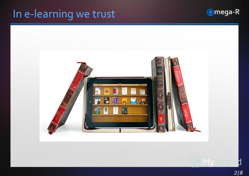 2|11 2|8 2|8 In e-learning we trust