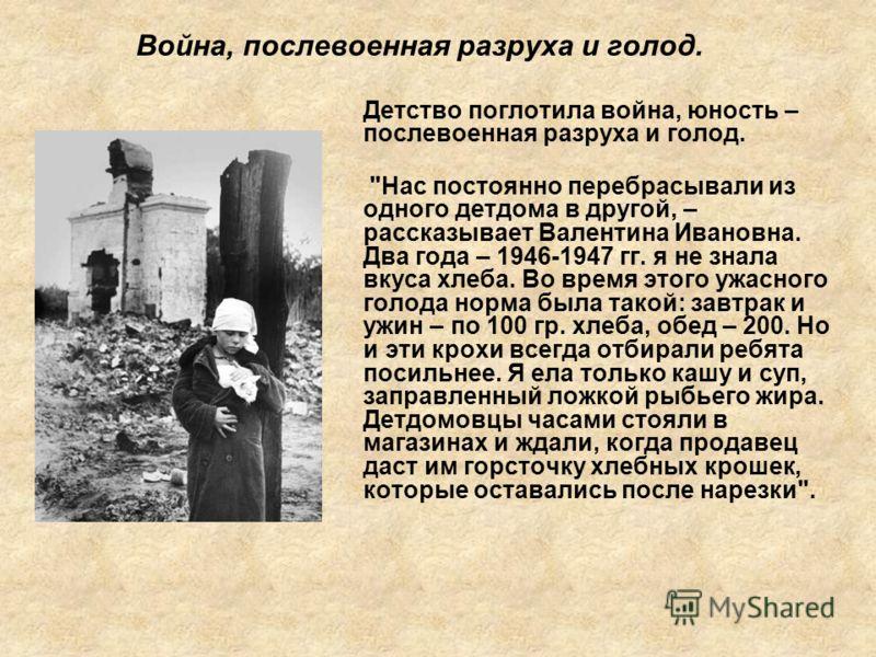 Война, послевоенная разруха и голод. Детство поглотила война, юность – послевоенная разруха и голод.