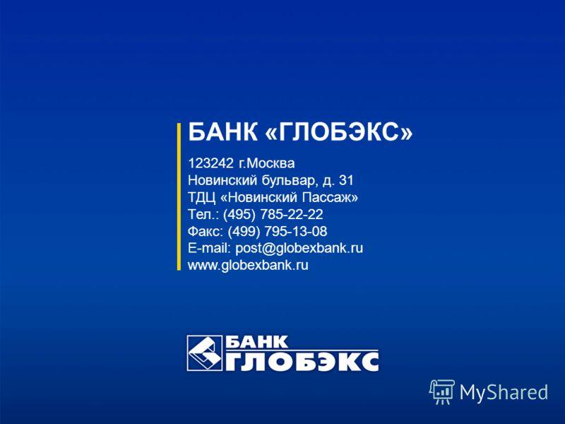 БАНК «ГЛОБЭКС» 123242 г.Москва Новинский бульвар, д. 31 ТДЦ «Новинский Пассаж» Тел.: (495) 785-22-22 Факс: (499) 795-13-08 E-mail: post@globexbank.ru www.globexbank.ru