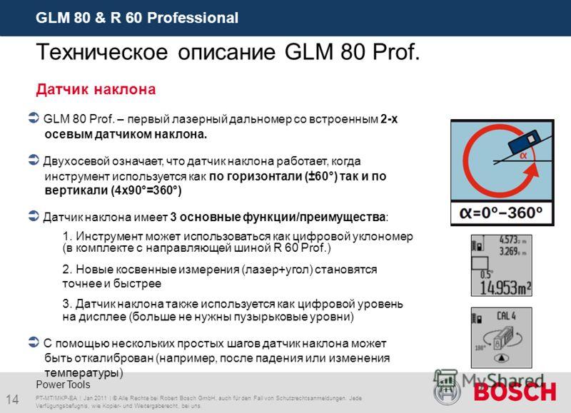 GLM 80 & R 60 Professional 14 PT-MT/MKP-EA | Jan 2011 | © Alle Rechte bei Robert Bosch GmbH, auch für den Fall von Schutzrechtsanmeldungen. Jede Verfügungsbefugnis, wie Kopier- und Weitergaberecht, bei uns. Power Tools GLM 80 Prof. – первый лазерный