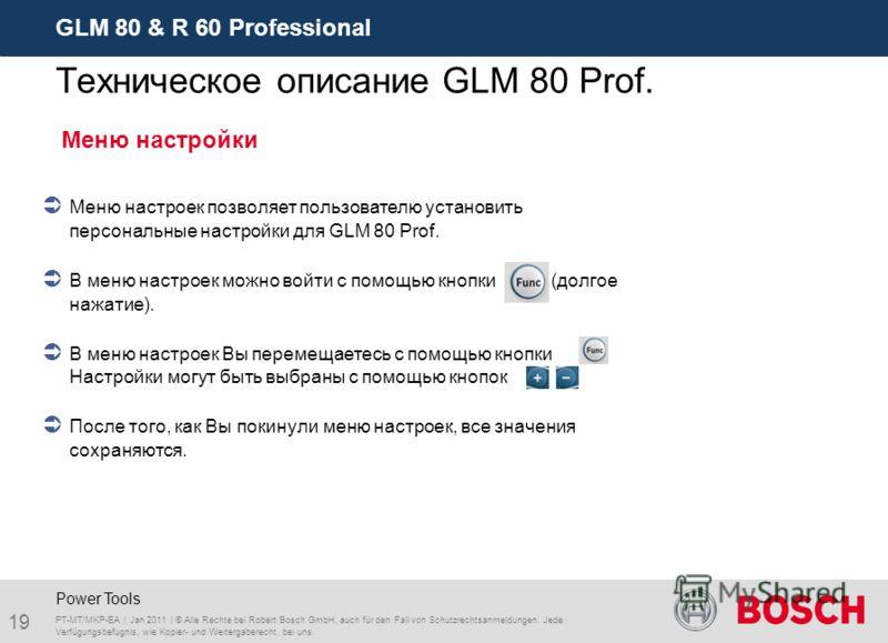 GLM 80 & R 60 Professional 19 PT-MT/MKP-EA | Jan 2011 | © Alle Rechte bei Robert Bosch GmbH, auch für den Fall von Schutzrechtsanmeldungen. Jede Verfügungsbefugnis, wie Kopier- und Weitergaberecht, bei uns. Power Tools Меню настройки Меню настроек по