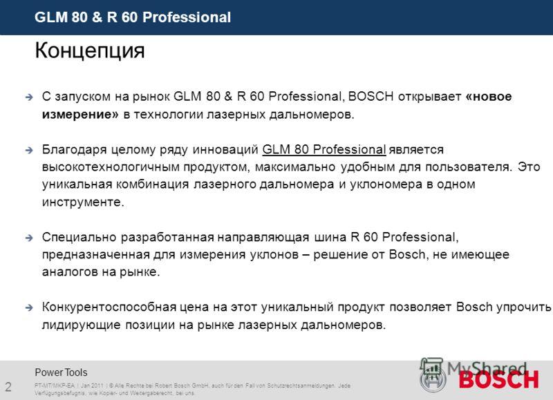 GLM 80 & R 60 Professional 2 PT-MT/MKP-EA | Jan 2011 | © Alle Rechte bei Robert Bosch GmbH, auch für den Fall von Schutzrechtsanmeldungen. Jede Verfügungsbefugnis, wie Kopier- und Weitergaberecht, bei uns. Power Tools Концепция С запуском на рынок GL
