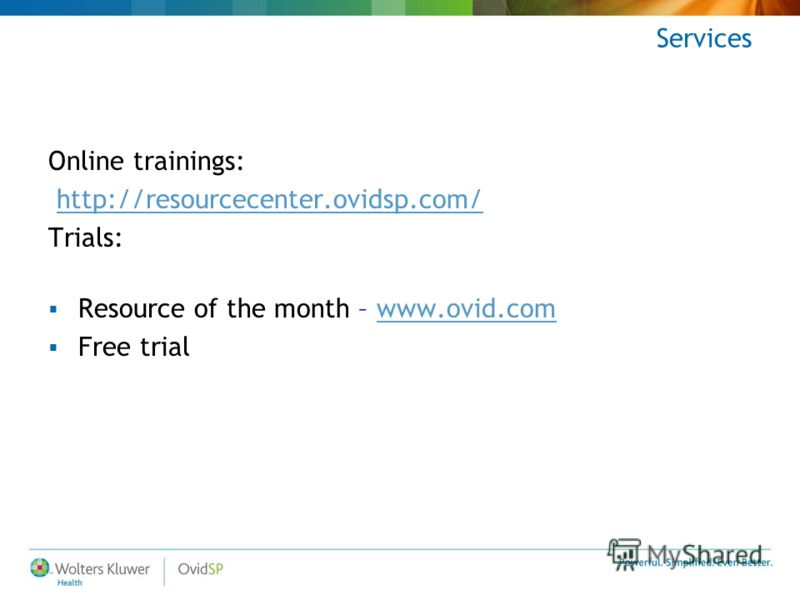 Services Online trainings: http://resourcecenter.ovidsp.com/ Trials: Resource of the month – www.ovid.comwww.ovid.com Free trial