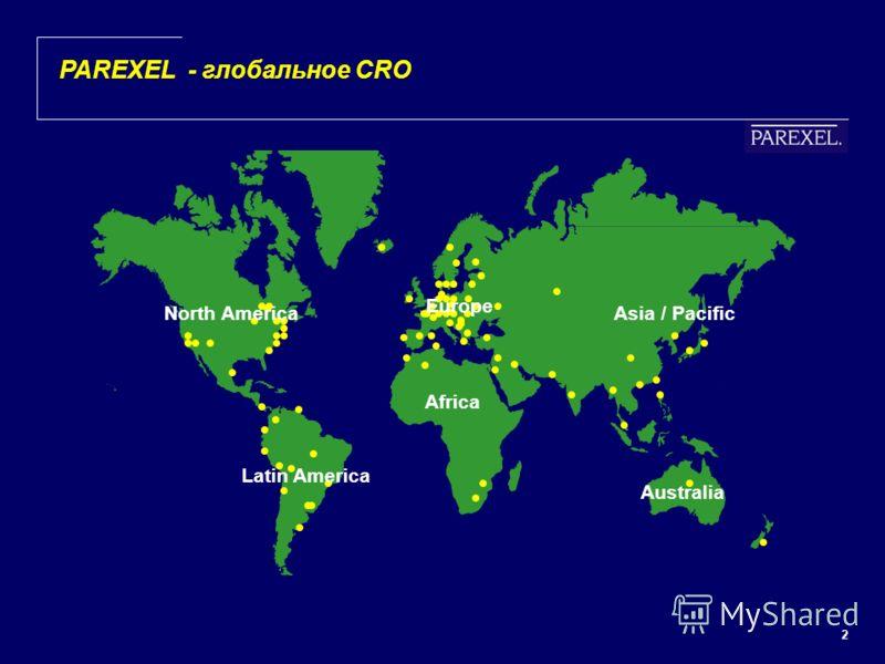 2 PAREXEL - глобальное CRO Africa Latin America Asia / Pacific Australia North America Europe