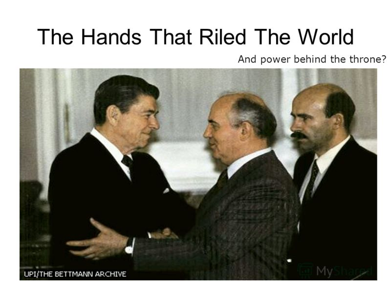 The Hands That Riled The World And power behind the throne?