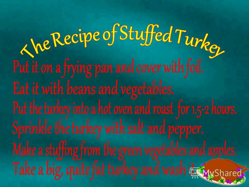 Turkey – is an American native first domesticated bird. It is a traditional dish on Thanksgiving tables. Pumpkins and 'Pumpkin Pies' are a Thanksgiving favourite for about 400 years. Pilgrims probably made a pumpkin dish sweetened with honey or syrup