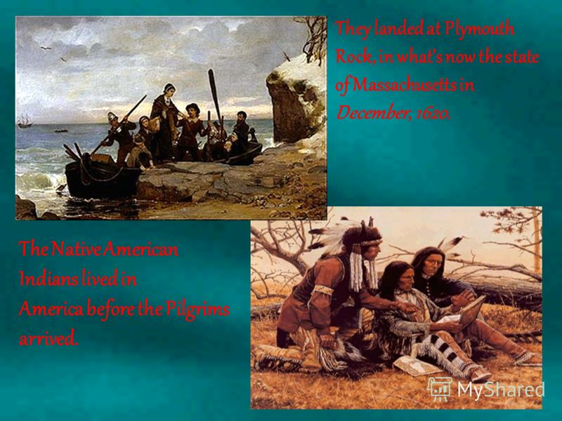 The Pilgrims sailed to America from Plymouth, England in September, 1620. They came to America for religious freedom. The name of their ship was the Mayflower. Their voyage took 66 days. There were 102 people.