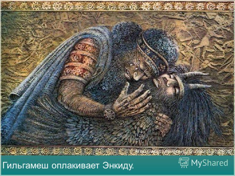 Гильгамеш оплакивает Энкиду.