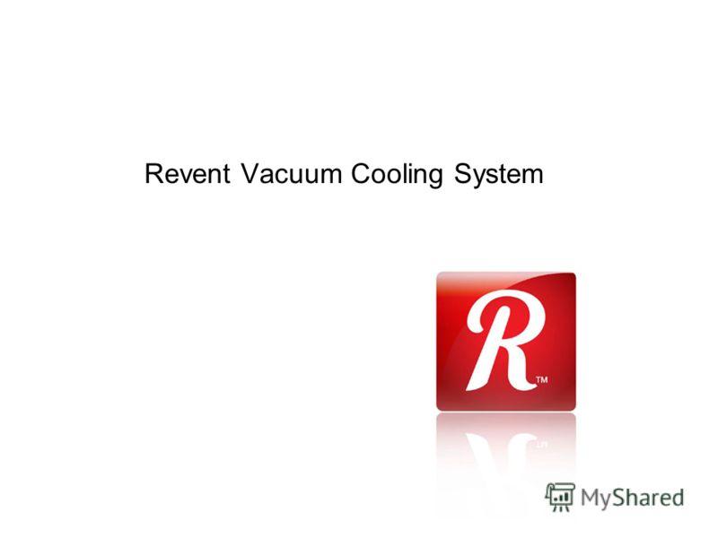 Revent Vacuum Cooling System
