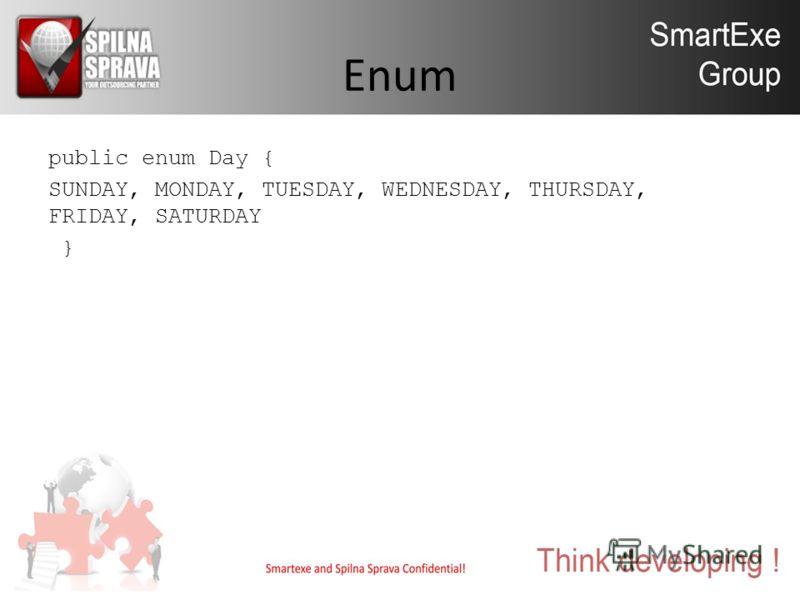Enum public enum Day { SUNDAY, MONDAY, TUESDAY, WEDNESDAY, THURSDAY, FRIDAY, SATURDAY }