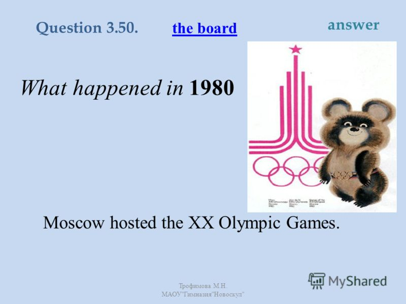 What happened in 1980 Moscow hosted the XX Olympic Games. the board Question 3.50. answer Трофимова М. Н. МАОУ  Гимназия  Новоскул
