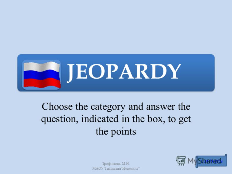 JEOPARDY Choose the category and answer the question, indicated in the box, to get the points Трофимова М. Н. МАОУ  Гимназия  Новоскул  contents