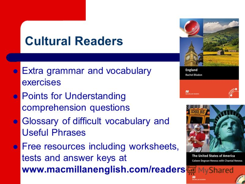 Сultural Readers Extra grammar and vocabulary exercises Points for Understanding comprehension questions Glossary of difficult vocabulary and Useful Phrases Free resources including worksheets, tests and answer keys at www.macmillanenglish.com/reader