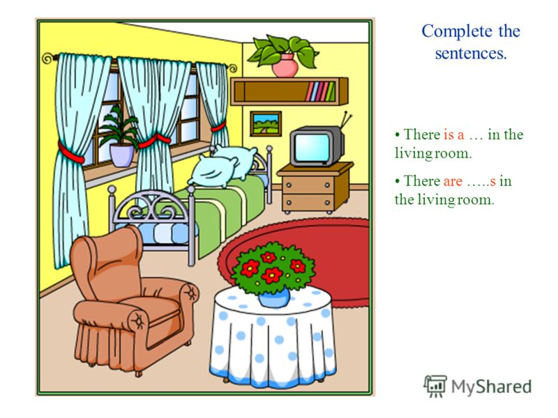 Complete the sentences. There is a … in the living room. There are …..s in the living room.