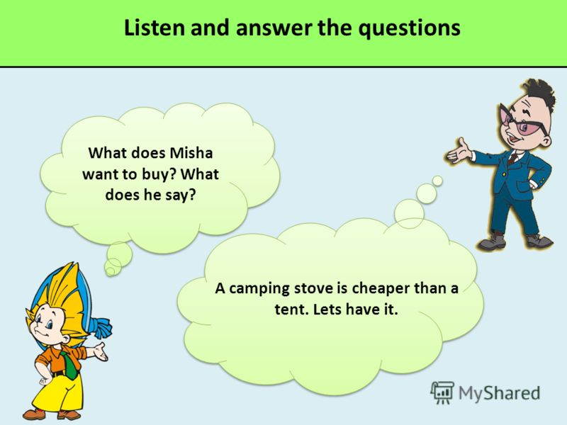 What does Misha want to buy? What does he say? A camping stove is cheaper than a tent. Lets have it.