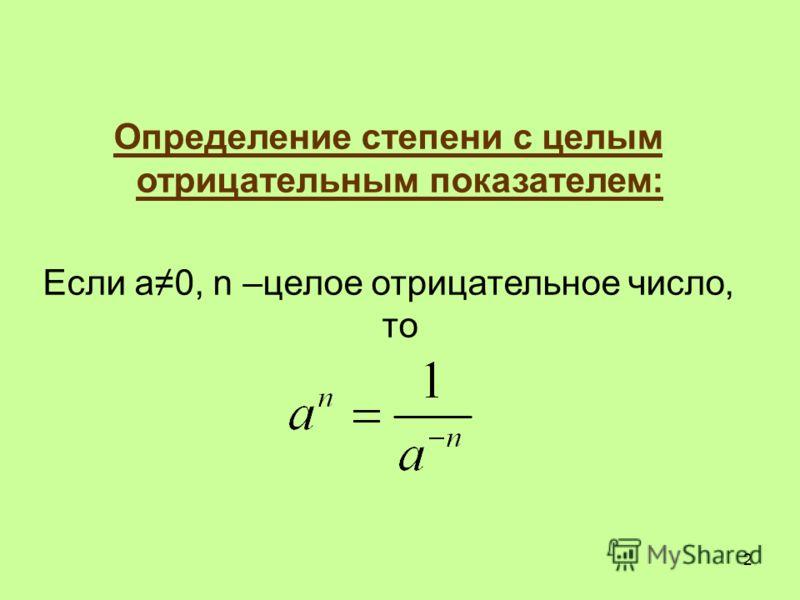 Определение степени с целым отрицательным показателем: Если а0, n –целое отрицательное число, то 2