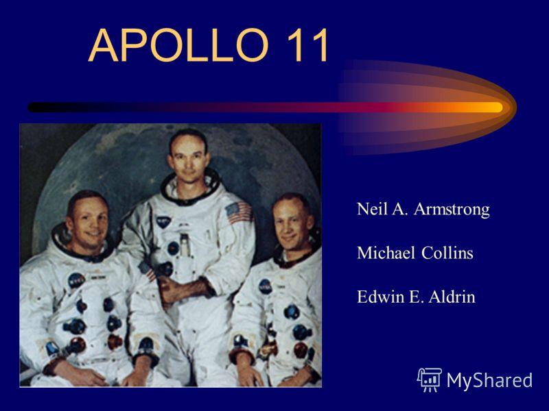 APOLLO 11 Neil A. Armstrong Michael Collins Edwin E. Aldrin