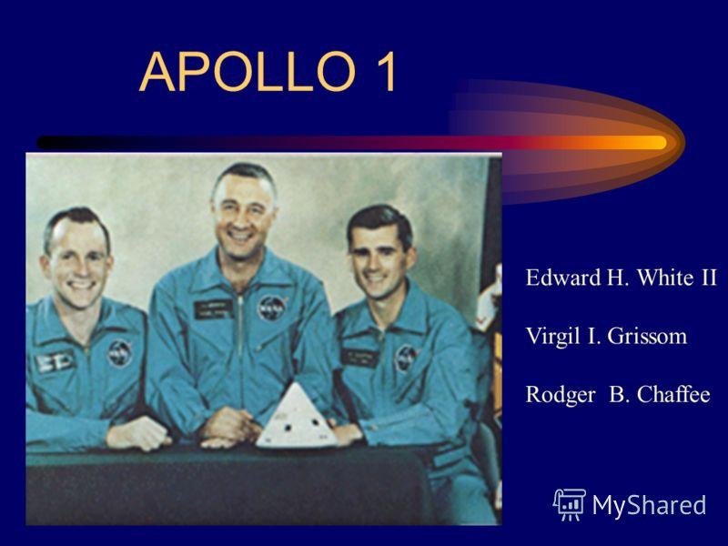 APOLLO 1 Edward H. White II Virgil I. Grissom Rodger B. Chaffee