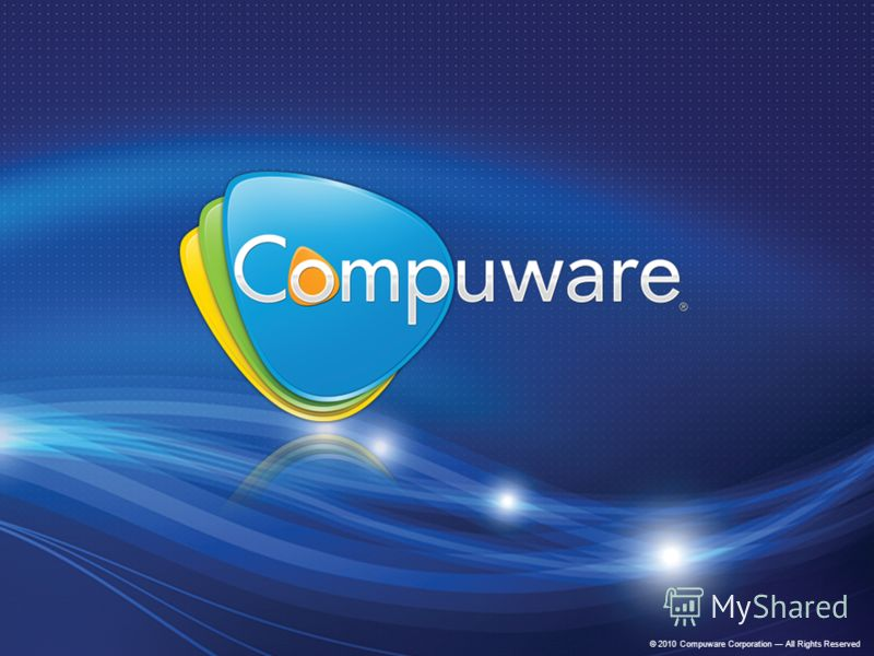 © 2010 Compuware Corporation All Rights Reserved