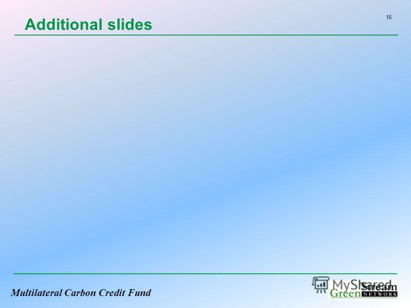 Multilateral Carbon Credit Fund Additional slides 16