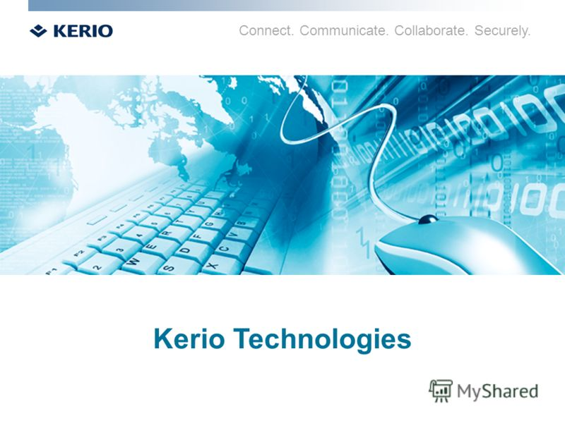 Connect. Communicate. Collaborate. Securely. Kerio Technologies