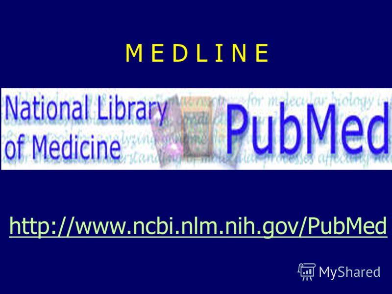 http://www.ncbi.nlm.nih.gov/PubMed M E D L I N EM E D L I N E