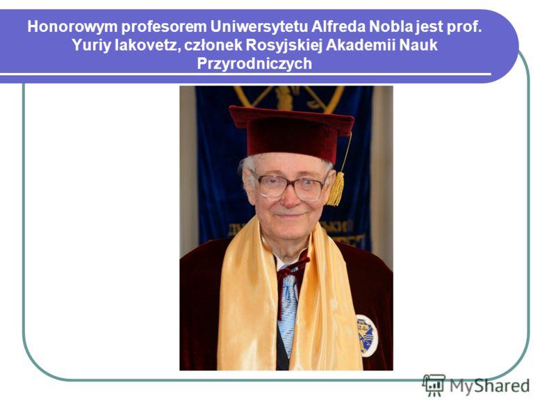 Honorowym profesorem Uniwersytetu Alfreda Nobla jest prof. Yuriy Iakovetz, członek Rosyjskiej Akademii Nauk Przyrodniczych