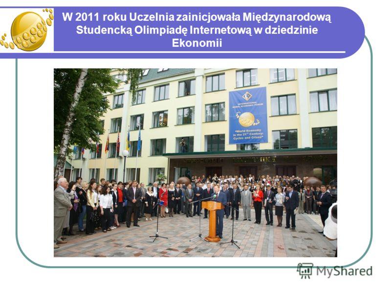 W 2011 roku Uczelnia zainicjowała Międzynarodową Studencką Olimpiadę Internetową w dziedzinie Ekonomii