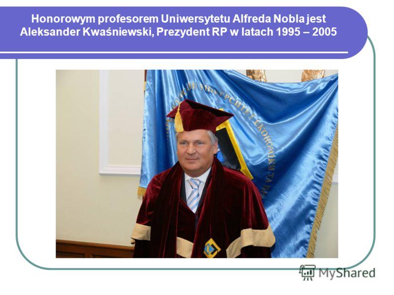 Honorowym profesorem Uniwersytetu Alfreda Nobla jest Aleksander Kwaśniewski, Prezydent RP w latach 1995 – 2005