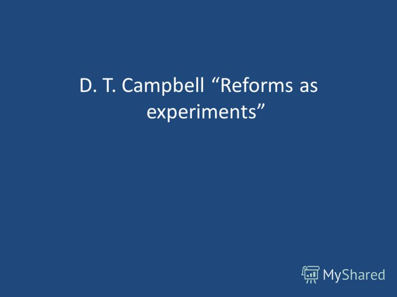 D. T. Campbell Reforms as experiments
