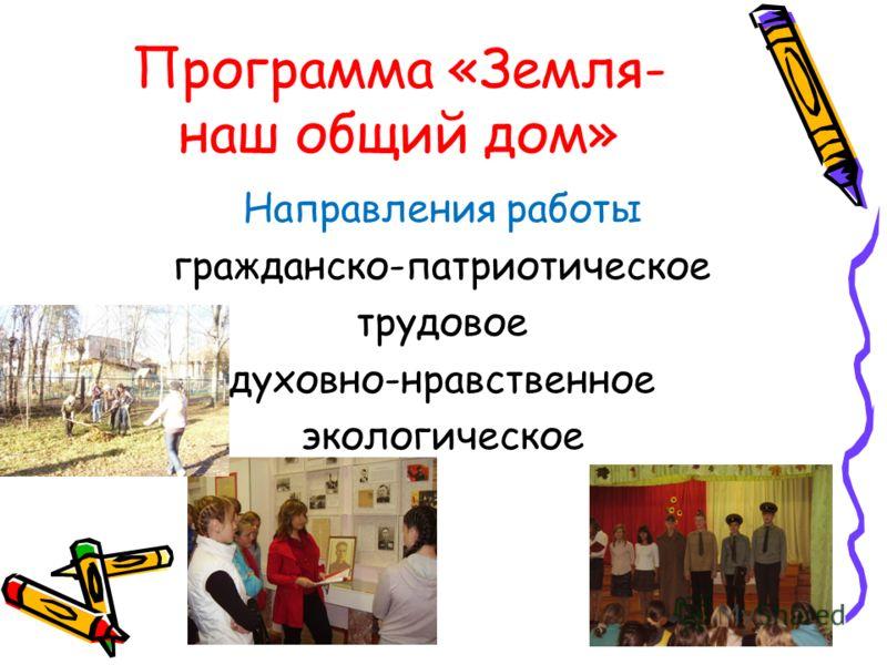 Программа «Земля- наш общий дом» Направления работы гражданско-патриотическое трудовое духовно-нравственное экологическое