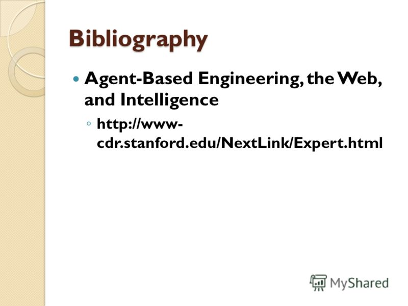 Bibliography Agent-Based Engineering, the Web, and Intelligence http://www- cdr.stanford.edu/NextLink/Expert.html