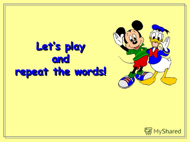 Lets play and repeat the words! Lets play and repeat the words!