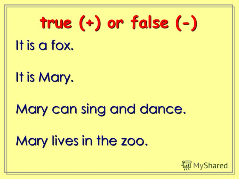 It is a fox. It is Mary. Mary can sing and dance. Mary lives in the zoo. true (+) or false (-) true (+) or false (-)