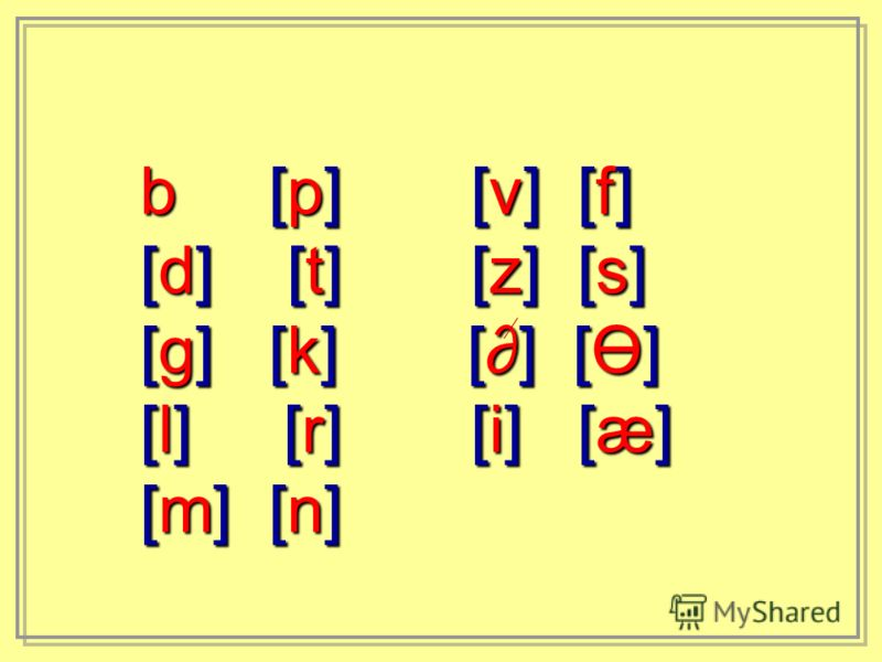 b [p] [v] [f] [d] [t] [z] [s] [g] [k] [] [Ө] [l] [r] [i] [æ] [m] [n]