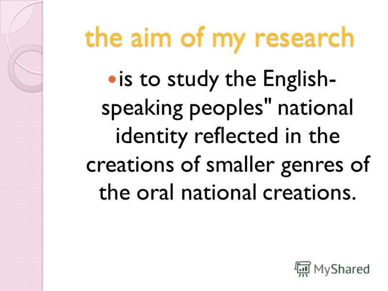 the aim of my research is to study the English- speaking peoples national identity reflected in the creations of smaller genres of the oral national creations.