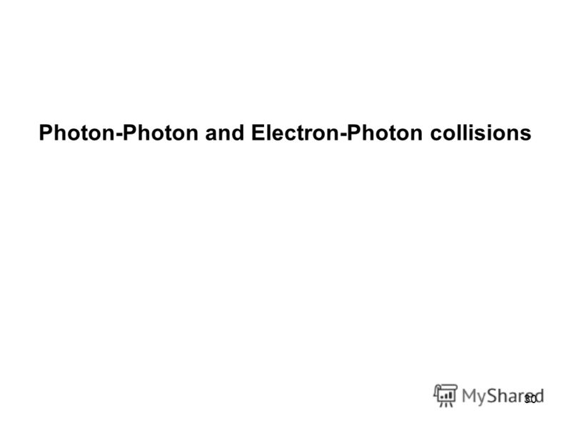 30 Photon-Photon and Electron-Photon collisions