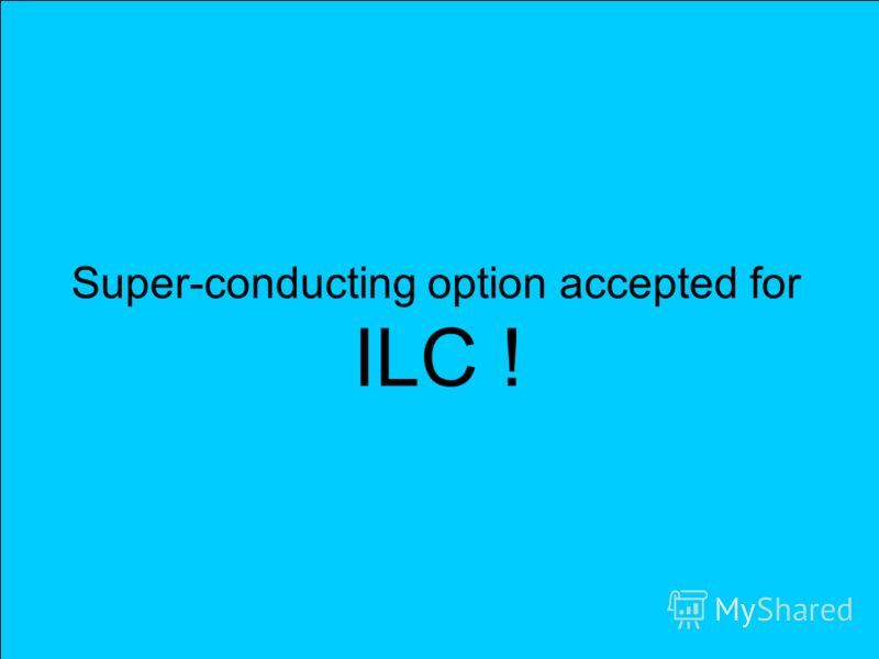 5 Super-conducting option accepted for ILC !