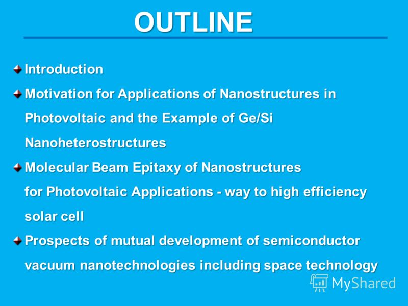 OUTLINE Introduction Motivation for Applications of Nanostructures in Photovoltaic and the Example of Ge/Si Nanoheterostructures Molecular Beam Epitaxy of Nanostructures for Photovoltaic Applications - way to high efficiency solar cell Prospects of m